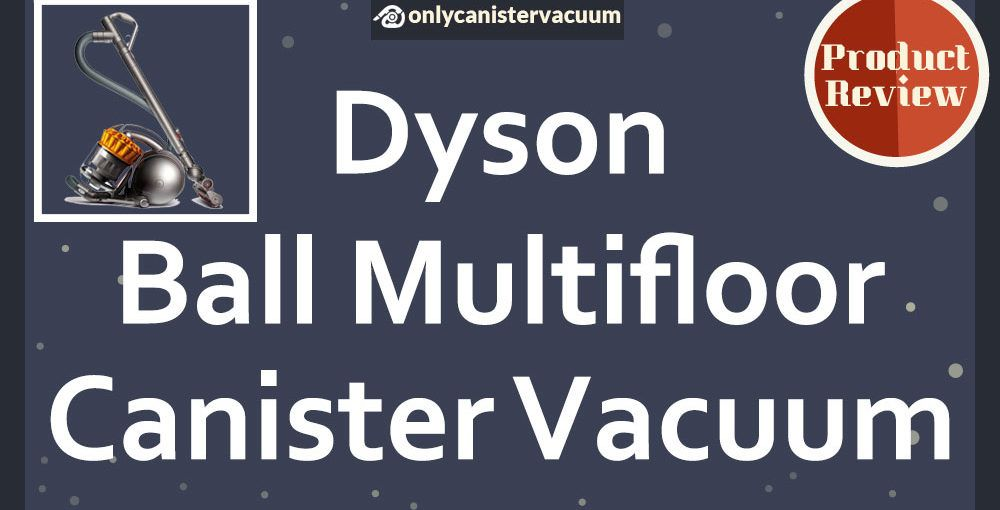 Dyson-Ball-Multifloor-Canister-Vacuum-Review