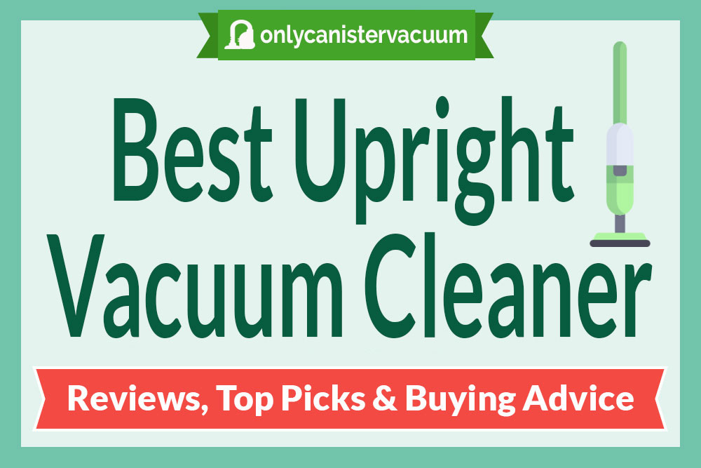 best upright vacuum cleaner buying advice - Top 5 Vacuum Cleaners