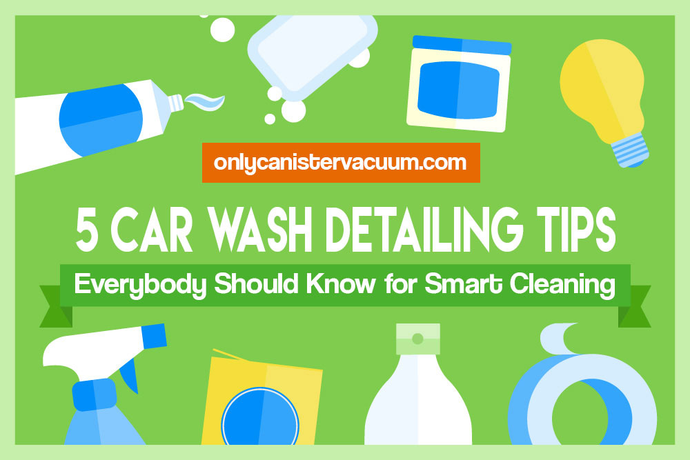 5 smart car wash tips for a spotless ride diy detailing ideas - Five tips for quick cleaning ...