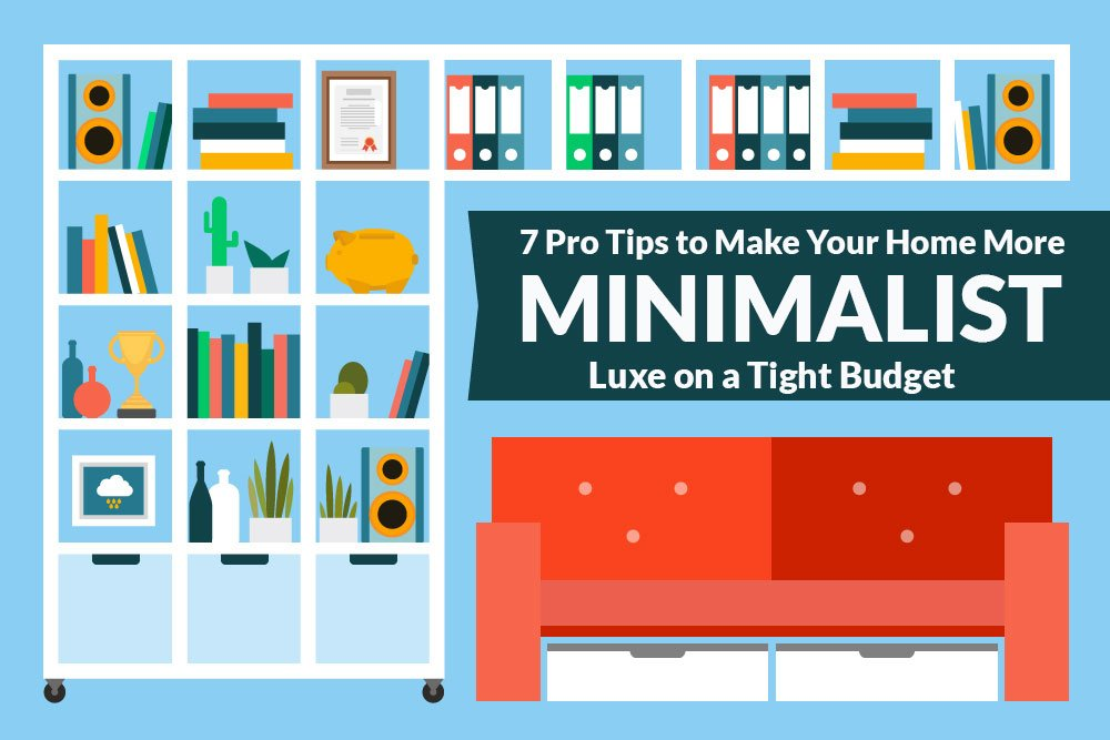 7 pro tips to make your home more minimalist luxe on a for Tips for building a house on a budget