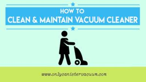Clean-and-maintain-vacuum-cleaner