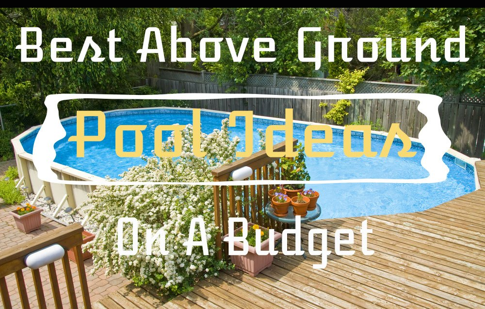 Best 11 DIY Above Ground Pool Ideas On A Budget