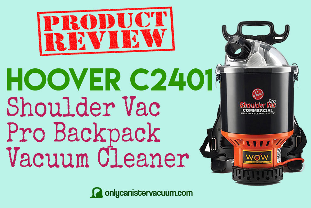 Hoover-C2401-Backpack-Vacuum-Review